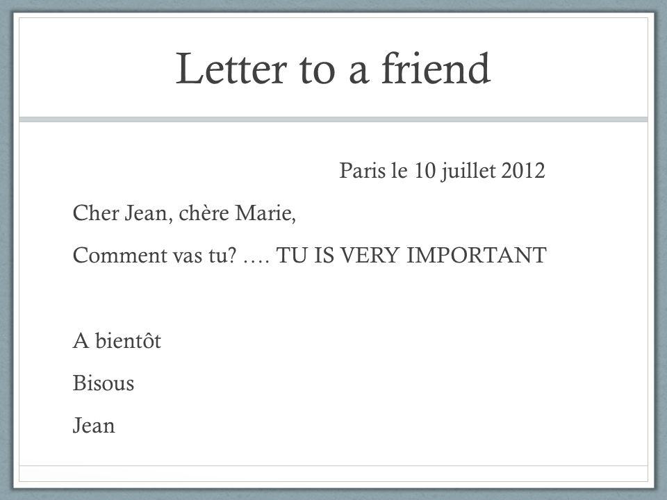 Letter to a friend Paris le 10 juillet 2012 Cher Jean, chère Marie, Comment vas tu? …. TU IS VERY IMPORTANT A bientôt Bisous Jean