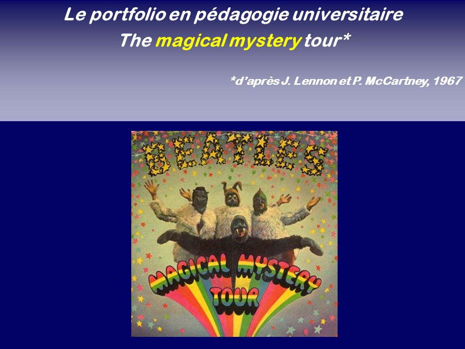 Le portfolio en pédagogie universitaire The magical mystery tour* *daprès J. Lennon et P. McCartney, 1967