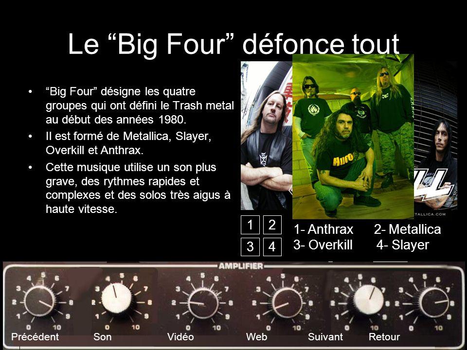 Le Big Four défonce tout Précédent Son Vidéo Web Suivant Retour Big Four désigne les quatre groupes qui ont défini le Trash metal au début des années 1980.
