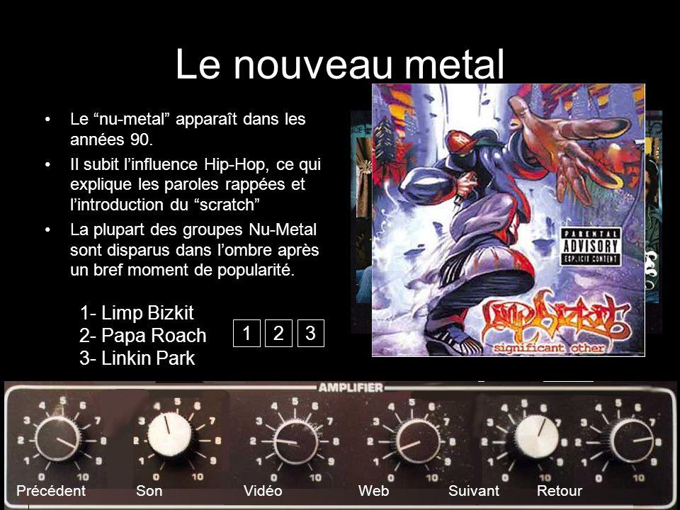 Le nouveau metal Le nu-metal apparaît dans les années 90. Il subit linfluence Hip-Hop, ce qui explique les paroles rappées et lintroduction du scratch