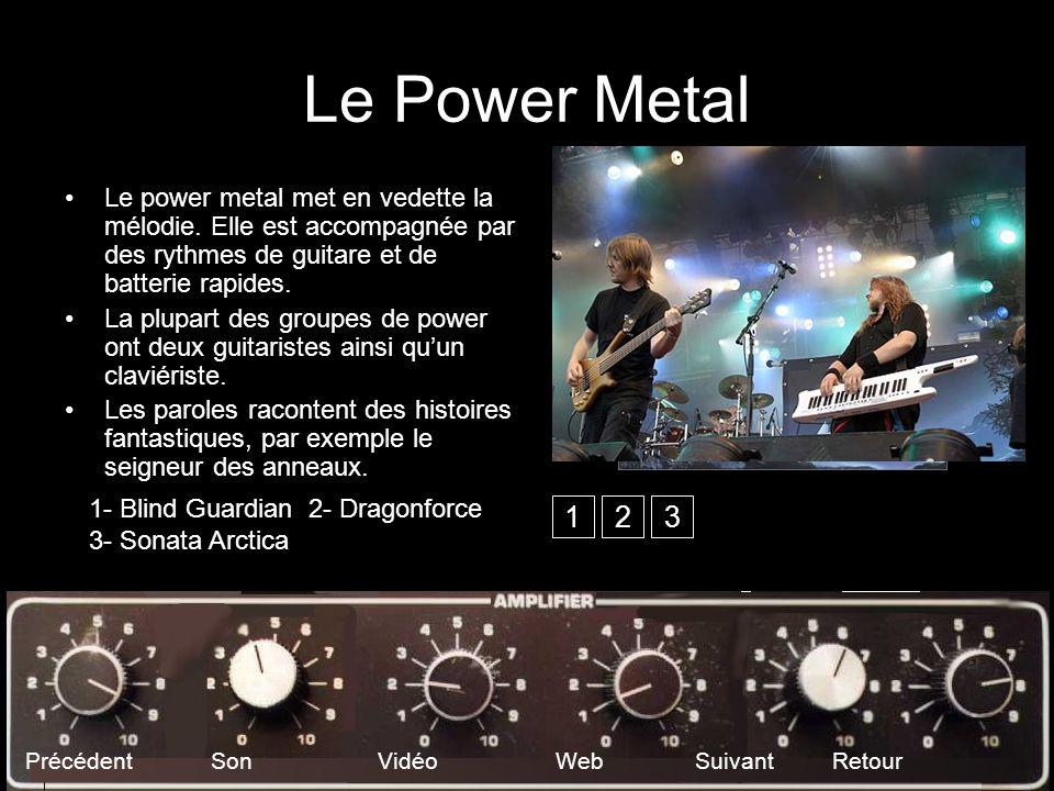 Le Power Metal Le power metal met en vedette la mélodie. Elle est accompagnée par des rythmes de guitare et de batterie rapides. La plupart des groupe