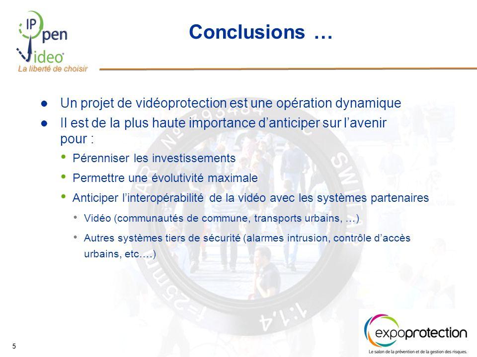 La liberté de choisir 55 Conclusions … Un projet de vidéoprotection est une opération dynamique Il est de la plus haute importance danticiper sur lave