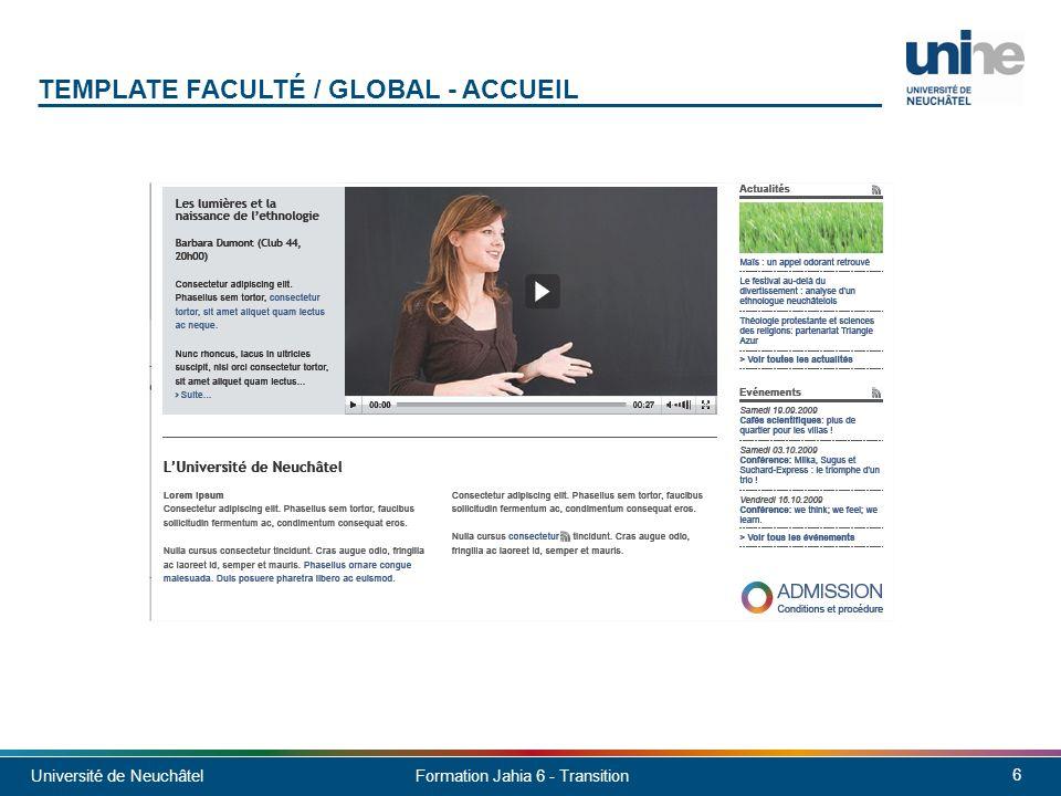 Université de Neuchâtel 7 Formation Jahia 6 - Transition TEMPLATE FACULTÉ / GLOBAL – CONTENU 3 COLONNES