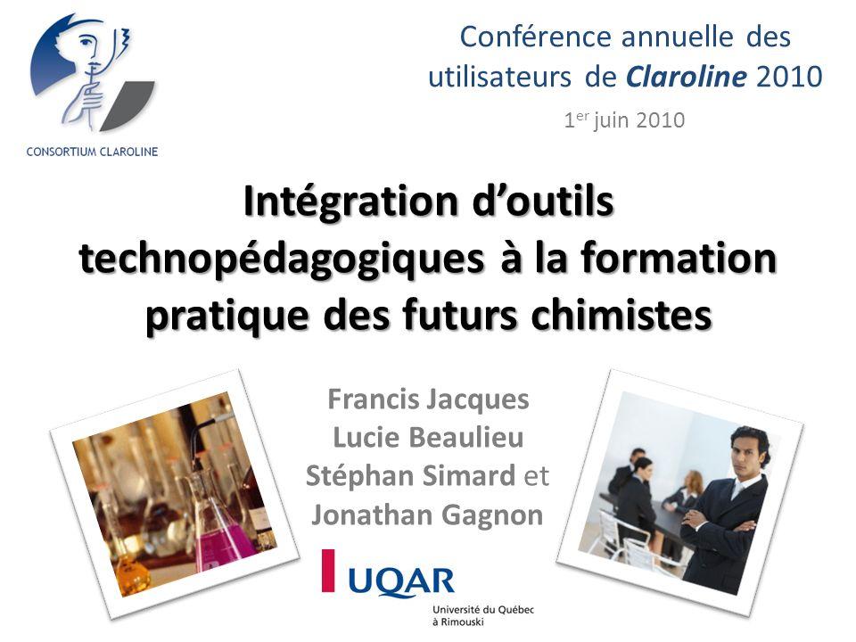 Francis Jacques Lucie Beaulieu Stéphan Simard et Jonathan Gagnon Conférence annuelle des utilisateurs de Claroline 2010 1 er juin 2010 Intégration doutils technopédagogiques à la formation pratique des futurs chimistes
