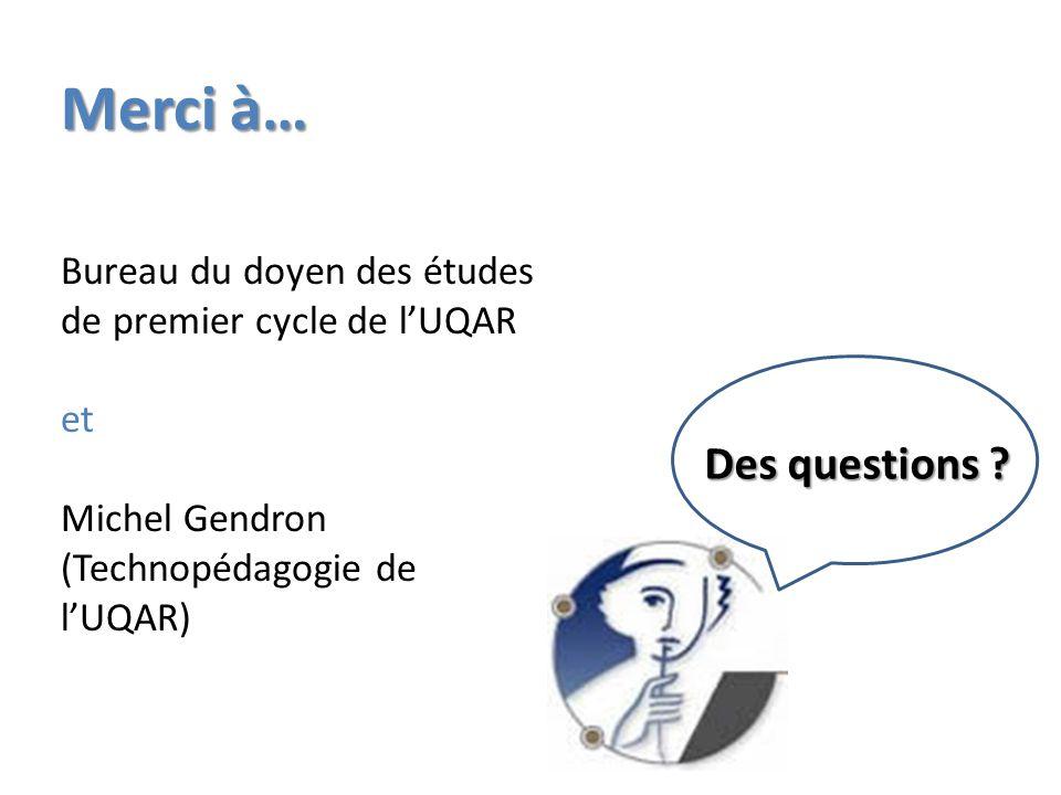 Des questions ? Merci à… Bureau du doyen des études de premier cycle de lUQAR et Michel Gendron (Technopédagogie de lUQAR)