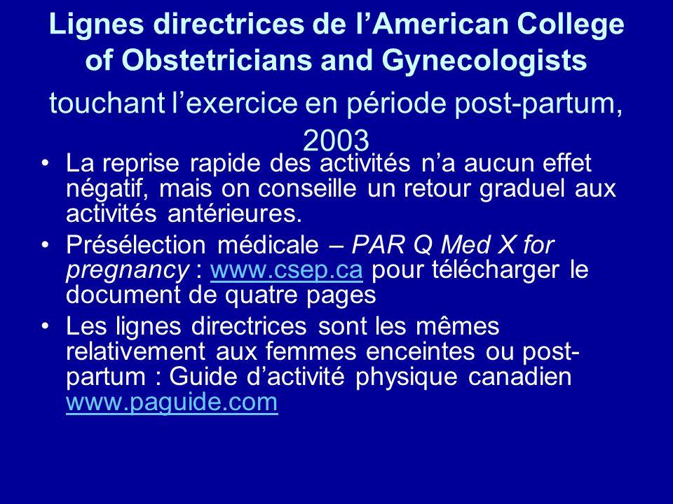 Lignes directrices de lAmerican College of Obstetricians and Gynecologists touchant lexercice en période post-partum, 2003 La reprise rapide des activ
