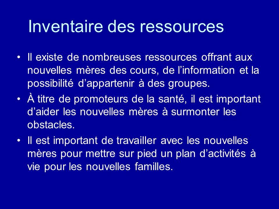 Inventaire des ressources Il existe de nombreuses ressources offrant aux nouvelles mères des cours, de linformation et la possibilité dappartenir à des groupes.