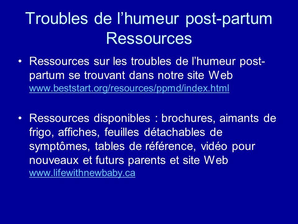 Troubles de lhumeur post-partum Ressources Ressources sur les troubles de lhumeur post- partum se trouvant dans notre site Web www.beststart.org/resou
