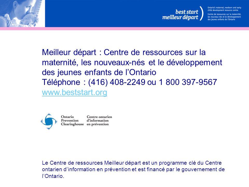 Meilleur départ : Centre de ressources sur la maternité, les nouveaux-nés et le développement des jeunes enfants de lOntario Téléphone : (416) 408-224