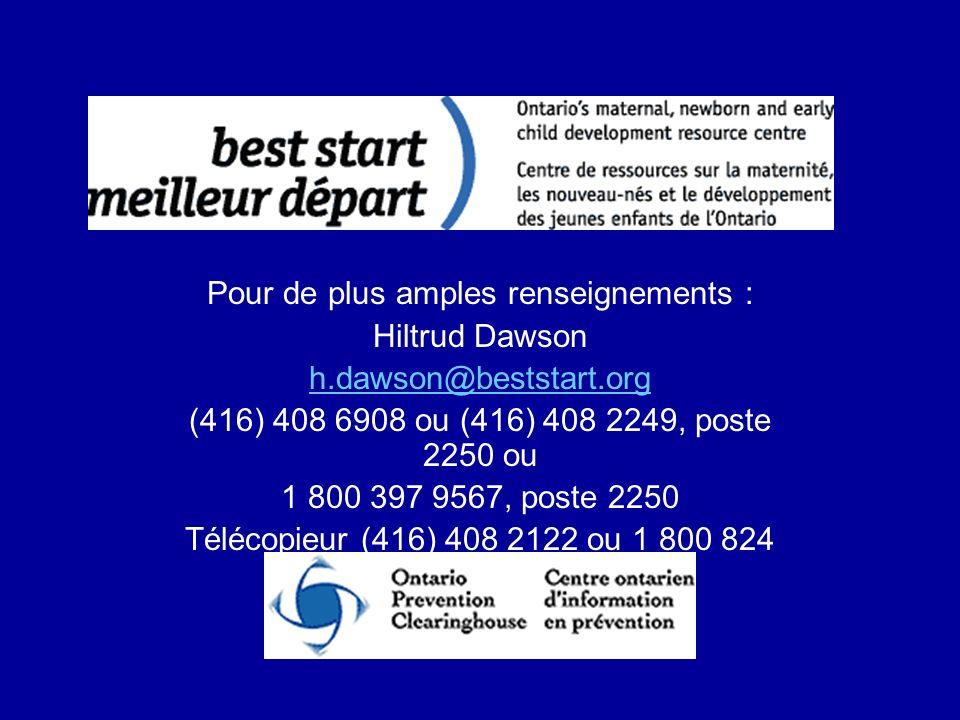 Pour de plus amples renseignements : Hiltrud Dawson h.dawson@beststart.org (416) 408 6908 ou (416) 408 2249, poste 2250 ou 1 800 397 9567, poste 2250 Télécopieur (416) 408 2122 ou 1 800 824 4611