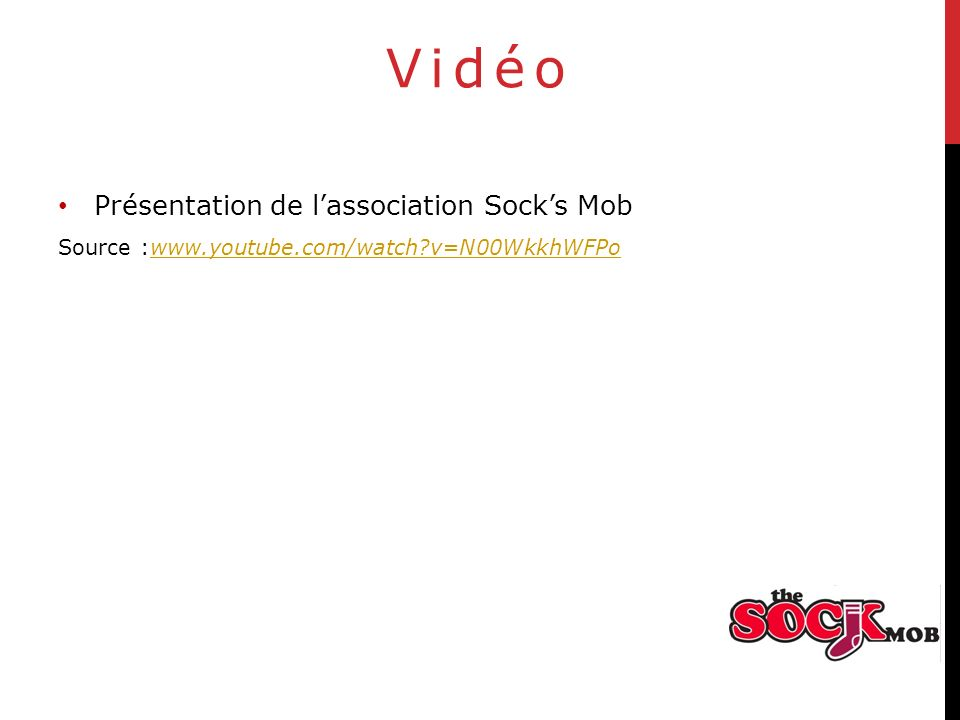 Vidéo Présentation de lassociation Socks Mob Source :www.youtube.com/watch?v=N00WkkhWFPowww.youtube.com/watch?v=N00WkkhWFPo