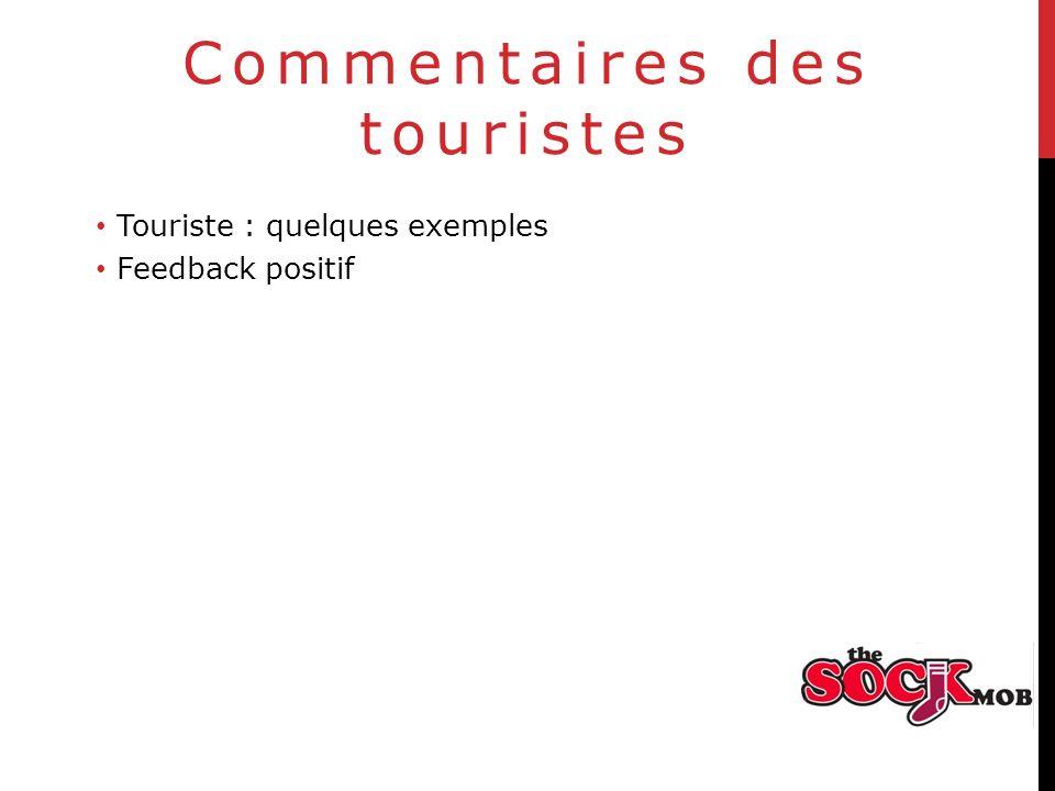 Commentaires des touristes Touriste : quelques exemples Feedback positif