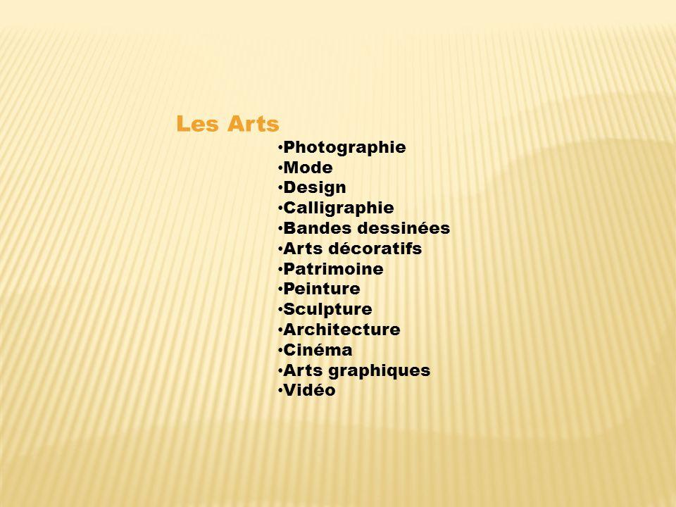 Les Arts Photographie Mode Design Calligraphie Bandes dessinées Arts décoratifs Patrimoine Peinture Sculpture Architecture Cinéma Arts graphiques Vidéo