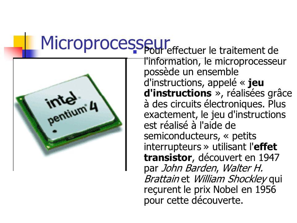 Microprocesseur Pour effectuer le traitement de l'information, le microprocesseur possède un ensemble d'instructions, appelé « jeu d'instructions », r