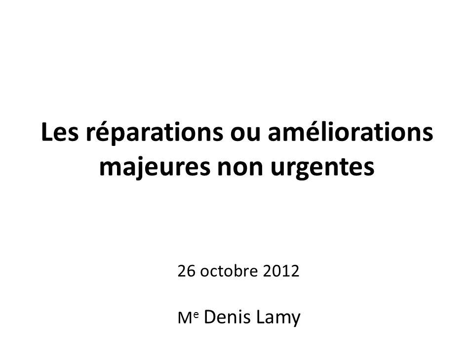 Les réparations ou améliorations majeures non urgentes 26 octobre 2012 M e Denis Lamy
