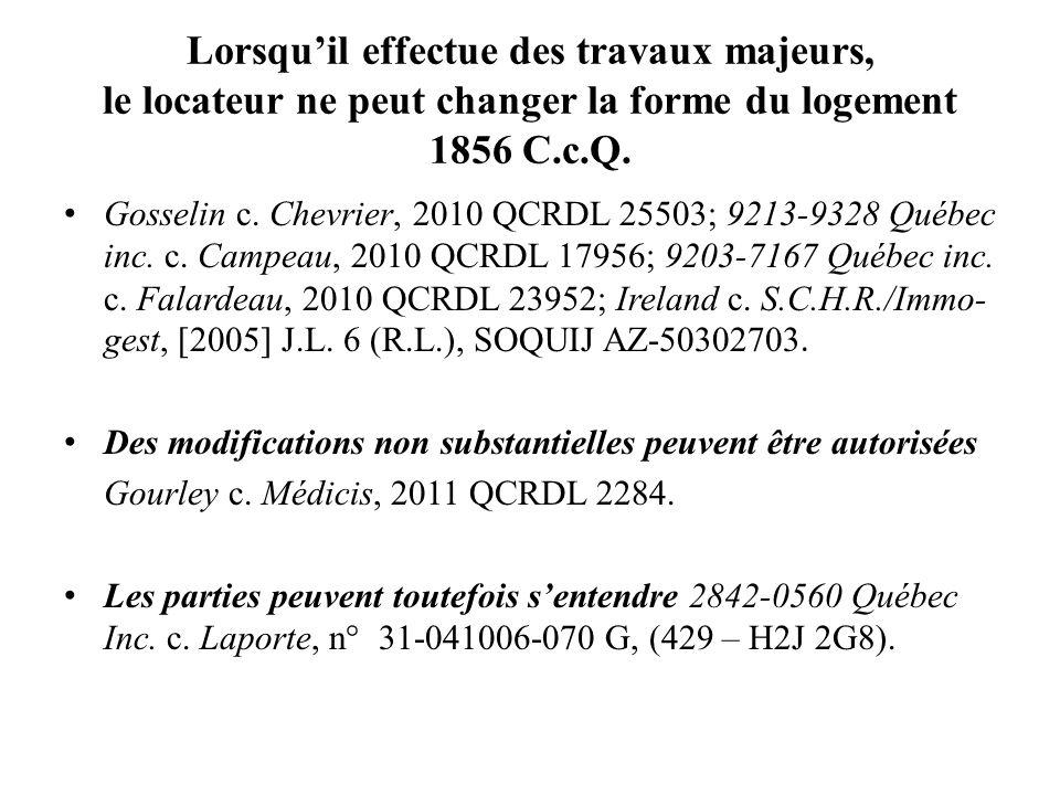 Lorsquil effectue des travaux majeurs, le locateur ne peut changer la forme du logement 1856 C.c.Q. Gosselin c. Chevrier, 2010 QCRDL 25503; 9213-9328
