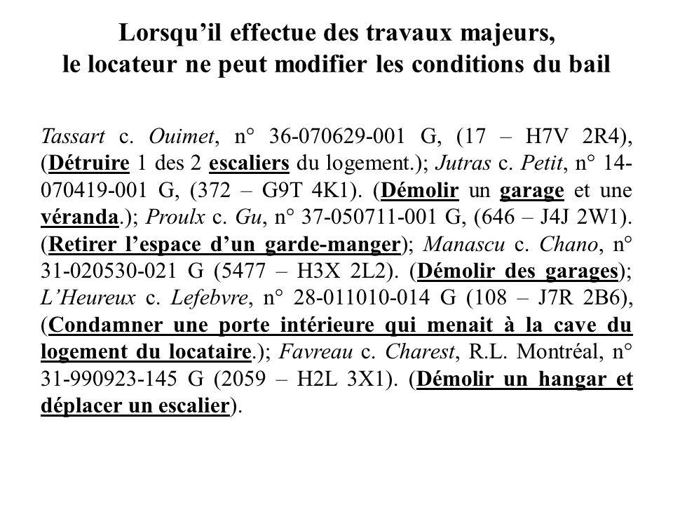 Lorsquil effectue des travaux majeurs, le locateur ne peut modifier les conditions du bail Tassart c. Ouimet, n° 36-070629-001 G, (17 – H7V 2R4), (Dét