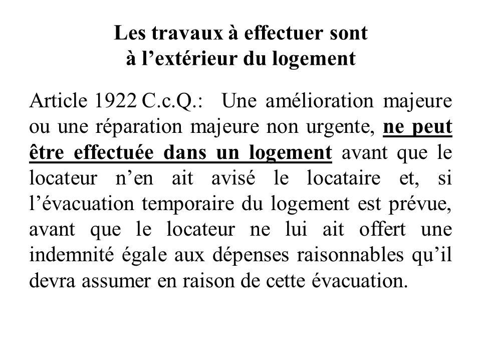 Les travaux à effectuer sont à lextérieur du logement Article 1922 C.c.Q.:Une amélioration majeure ou une réparation majeure non urgente, ne peut être