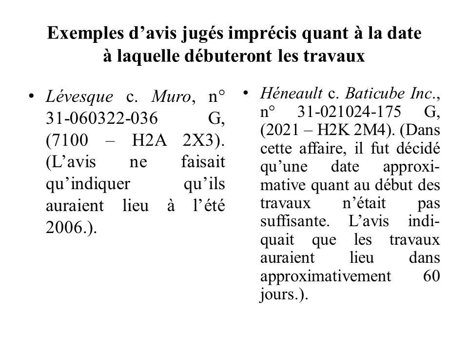 Exemples davis jugés imprécis quant à la date à laquelle débuteront les travaux Lévesque c. Muro, n° 31-060322-036 G, (7100 – H2A 2X3). (Lavis ne fais