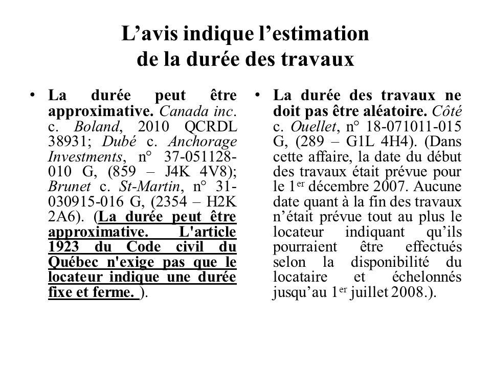 Lavis indique lestimation de la durée des travaux La durée peut être approximative. Canada inc. c. Boland, 2010 QCRDL 38931; Dubé c. Anchorage Investm