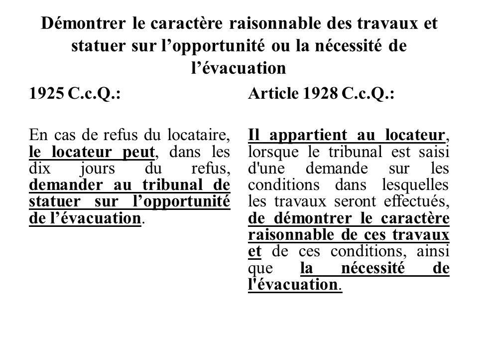 Démontrer le caractère raisonnable des travaux et statuer sur lopportunité ou la nécessité de lévacuation 1925 C.c.Q.: En cas de refus du locataire, l