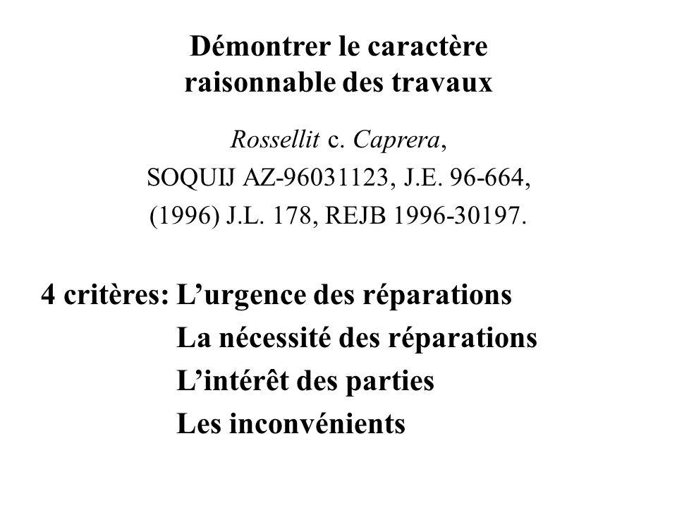 Démontrer le caractère raisonnable des travaux Rossellit c. Caprera, SOQUIJ AZ-96031123, J.E. 96-664, (1996) J.L. 178, REJB 1996-30197. 4 critères:Lur