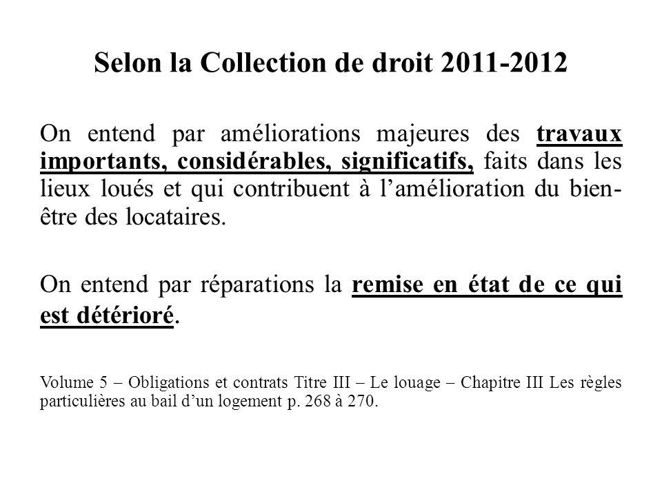 Selon la Collection de droit 2011-2012 On entend par améliorations majeures des travaux importants, considérables, significatifs, faits dans les lieux