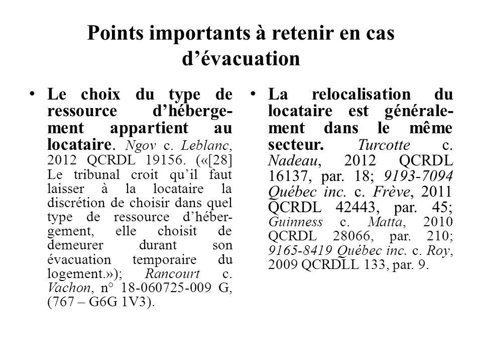 Points importants à retenir en cas dévacuation Le choix du type de ressource dhéberge- ment appartient au locataire. Ngov c. Leblanc, 2012 QCRDL 19156
