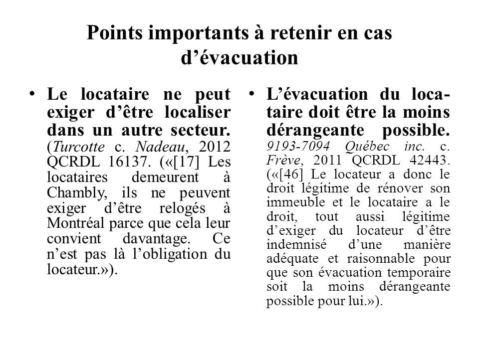 Points importants à retenir en cas dévacuation Le locataire ne peut exiger dêtre localiser dans un autre secteur. (Turcotte c. Nadeau, 2012 QCRDL 1613