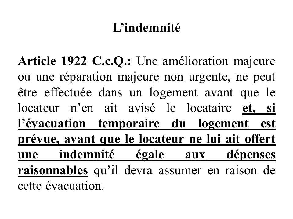 Lindemnité Article 1922 C.c.Q.: Une amélioration majeure ou une réparation majeure non urgente, ne peut être effectuée dans un logement avant que le l