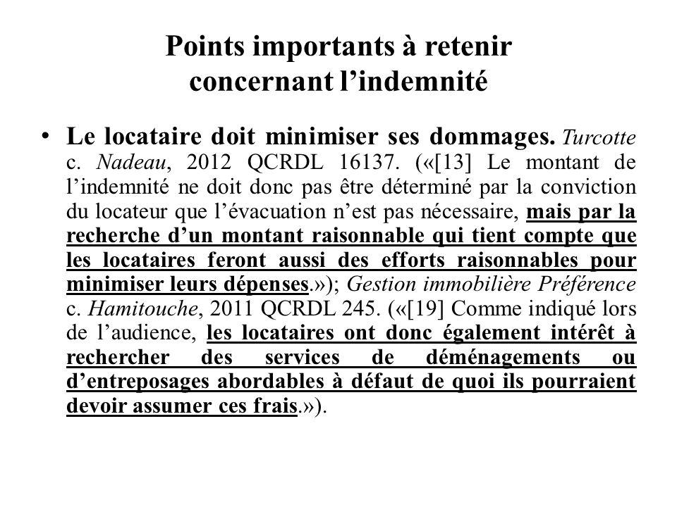 Points importants à retenir concernant lindemnité Le locataire doit minimiser ses dommages. Turcotte c. Nadeau, 2012 QCRDL 16137. («[13] Le montant de