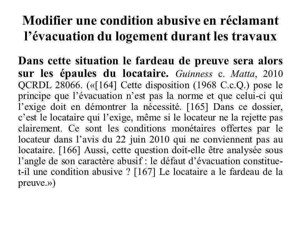Modifier une condition abusive en réclamant lévacuation du logement durant les travaux Dans cette situation le fardeau de preuve sera alors sur les ép