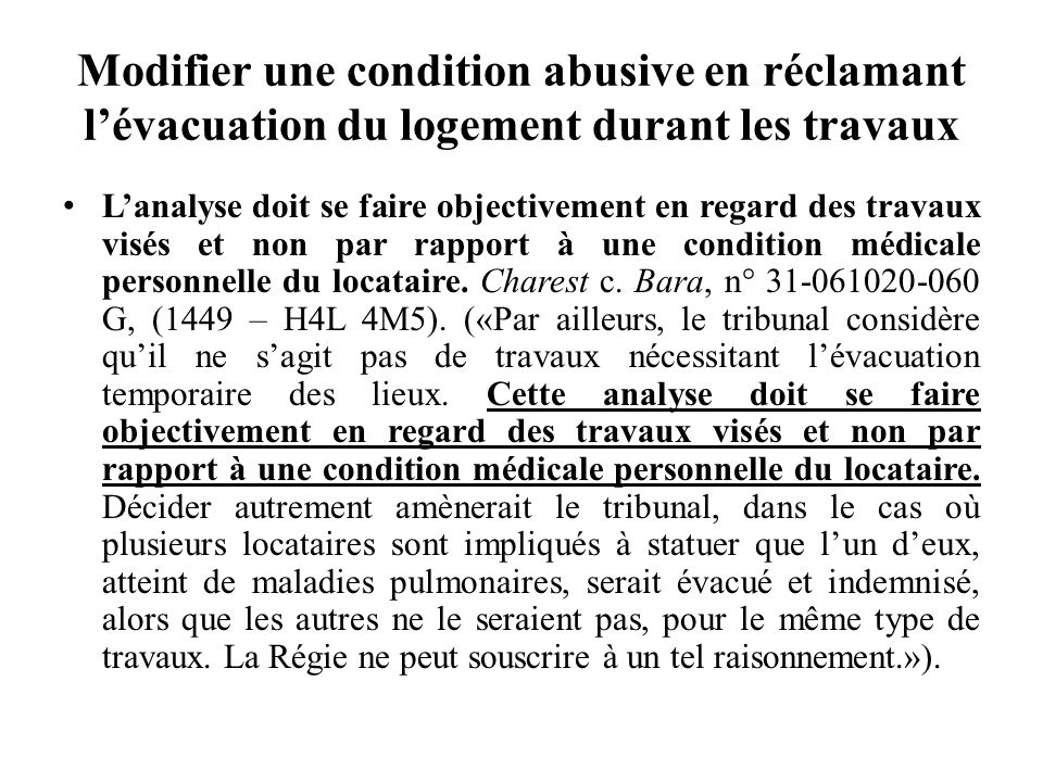 Modifier une condition abusive en réclamant lévacuation du logement durant les travaux Lanalyse doit se faire objectivement en regard des travaux visé