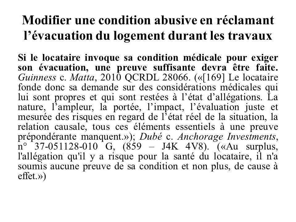 Modifier une condition abusive en réclamant lévacuation du logement durant les travaux Si le locataire invoque sa condition médicale pour exiger son é