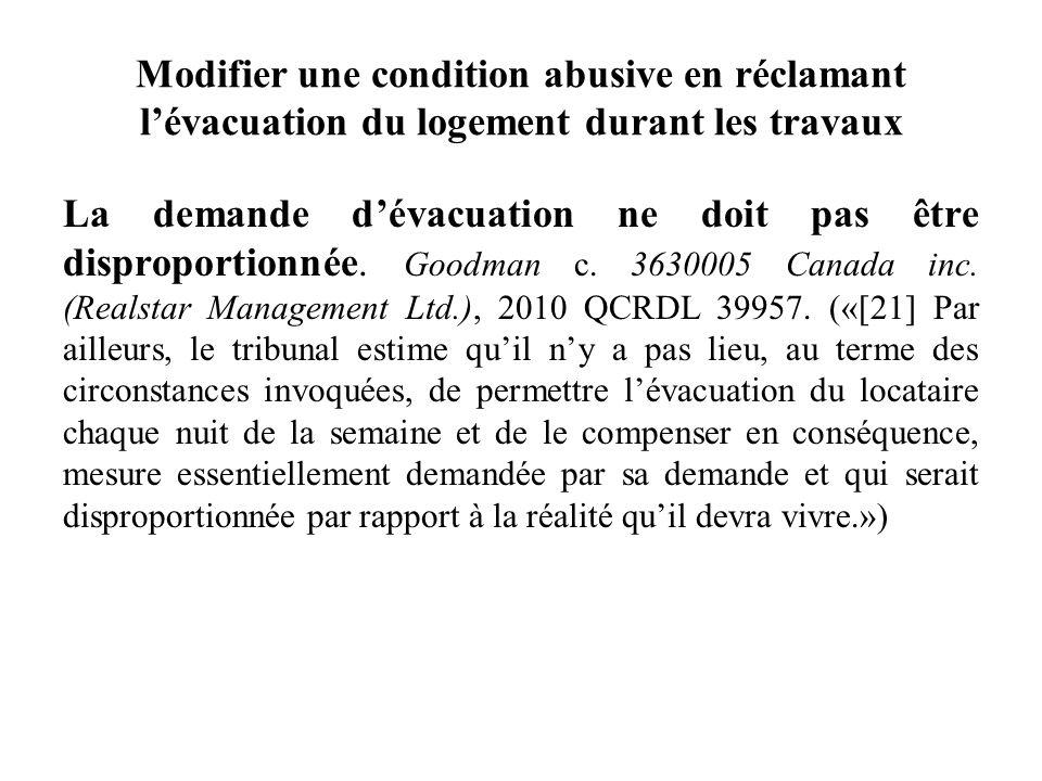Modifier une condition abusive en réclamant lévacuation du logement durant les travaux La demande dévacuation ne doit pas être disproportionnée. Goodm