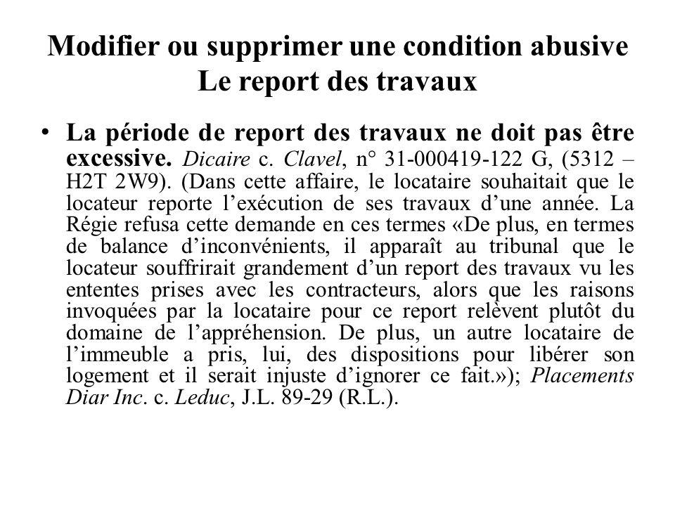 Modifier ou supprimer une condition abusive Le report des travaux La période de report des travaux ne doit pas être excessive. Dicaire c. Clavel, n° 3