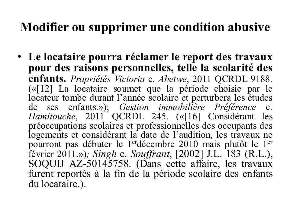 Modifier ou supprimer une condition abusive Le locataire pourra réclamer le report des travaux pour des raisons personnelles, telle la scolarité des e