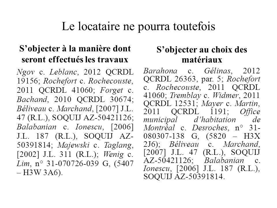 Le locataire ne pourra toutefois Sobjecter à la manière dont seront effectués les travaux Ngov c. Leblanc, 2012 QCRDL 19156; Rochefort c. Rochecouste,