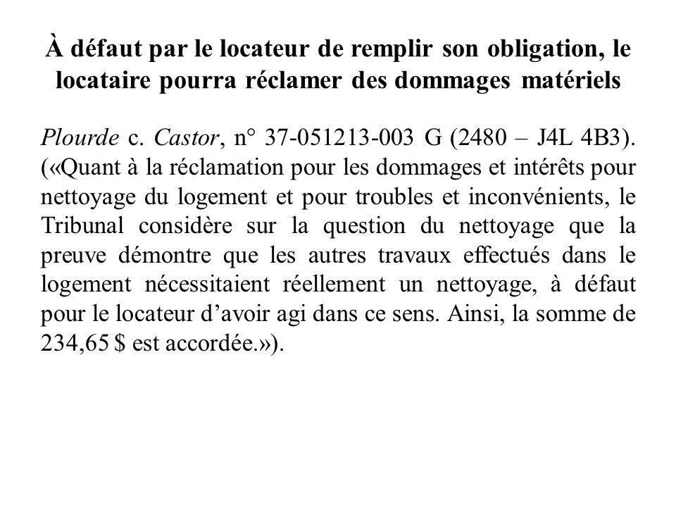 À défaut par le locateur de remplir son obligation, le locataire pourra réclamer des dommages matériels Plourde c. Castor, n° 37-051213-003 G (2480 –