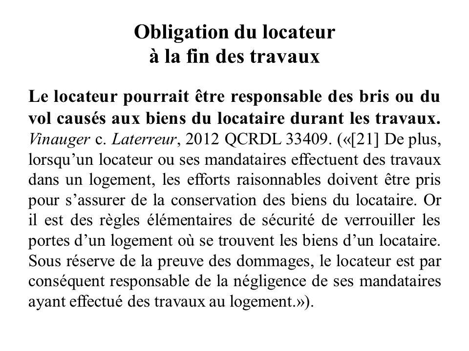 Obligation du locateur à la fin des travaux Le locateur pourrait être responsable des bris ou du vol causés aux biens du locataire durant les travaux.