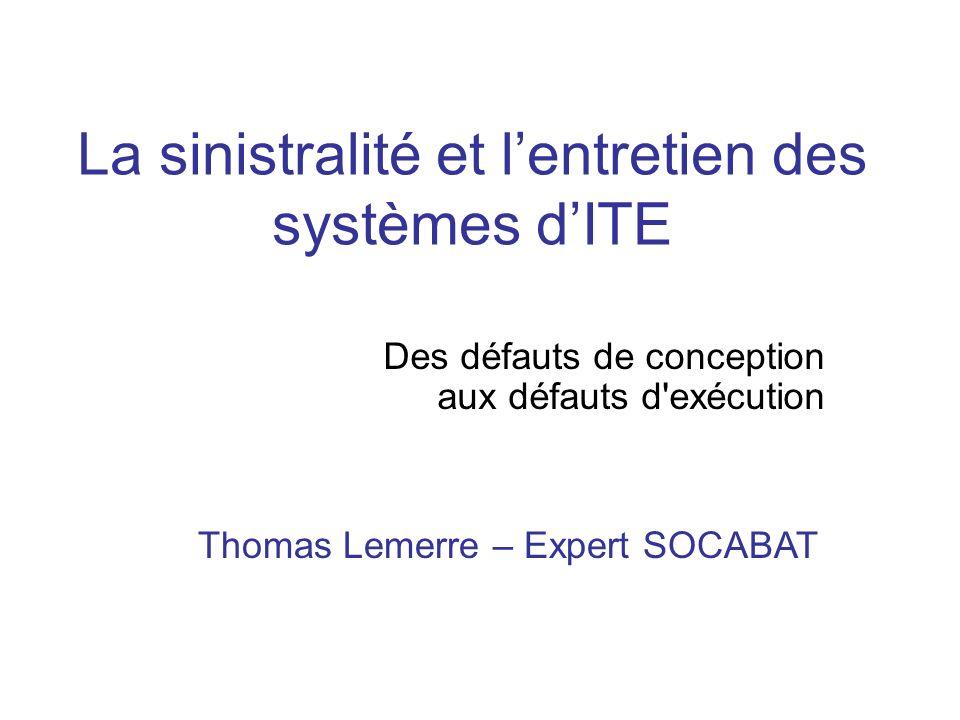 La sinistralité et lentretien des systèmes dITE Des défauts de conception aux défauts d exécution Thomas Lemerre – Expert SOCABAT
