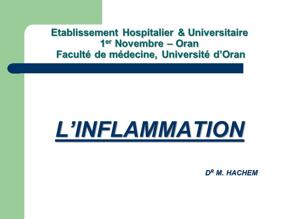 Etablissement Hospitalier & Universitaire 1 er Novembre – Oran Faculté de médecine, Université dOran LINFLAMMATION D R M. HACHEM