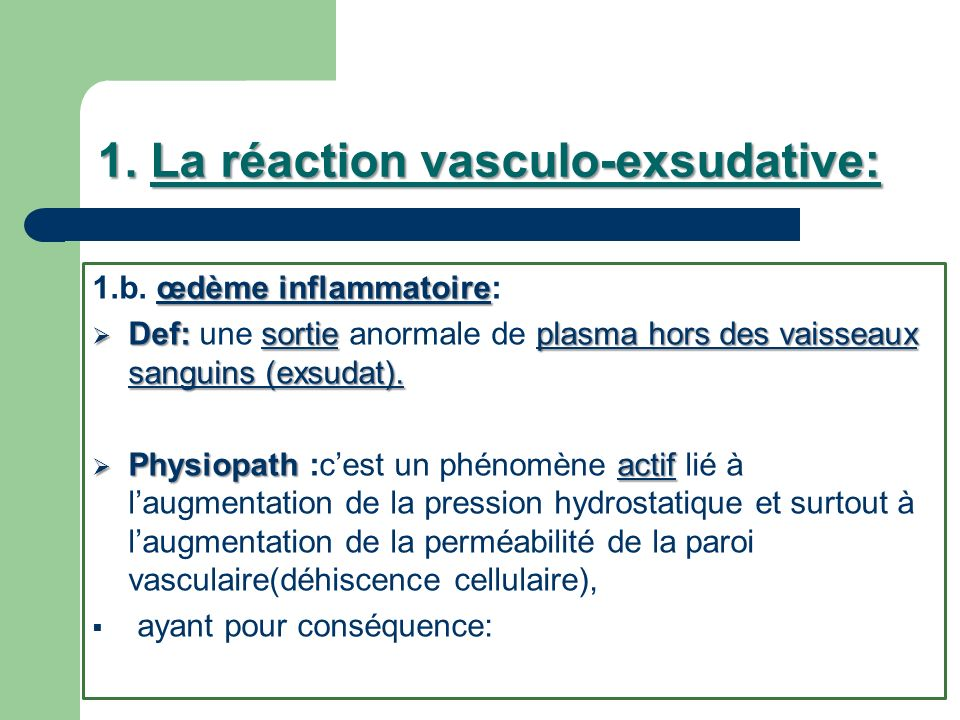 1. La réaction vasculo-exsudative: œdème inflammatoire 1.b. œdème inflammatoire: Def: sortieplasma hors des vaisseaux sanguins (exsudat). Def: une sor