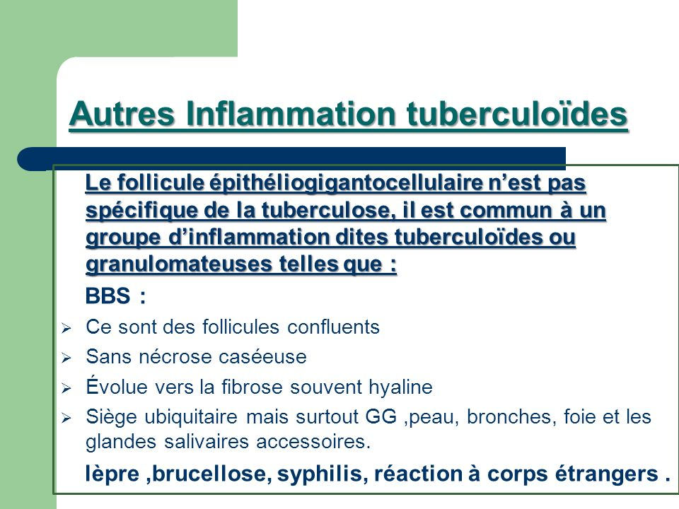 Autres Inflammation tuberculoïdes Le follicule épithéliogigantocellulaire nest pas spécifique de la tuberculose, il est commun à un groupe dinflammati