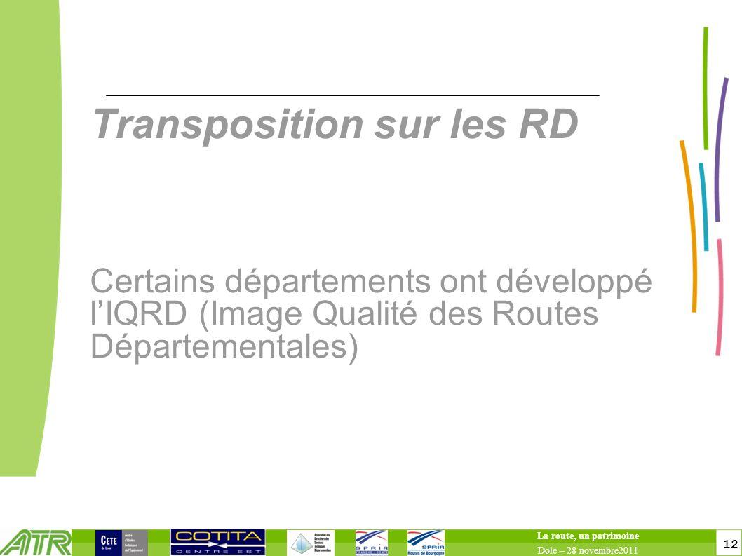12 Transposition sur les RD Certains départements ont développé lIQRD (Image Qualité des Routes Départementales) La route, un patrimoine Dole – 28 nov