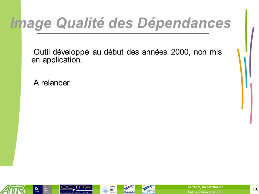 15 Image Qualité des Dépendances Outil développé au début des années 2000, non mis en application. A relancer La route, un patrimoine Dole – 28 novemb