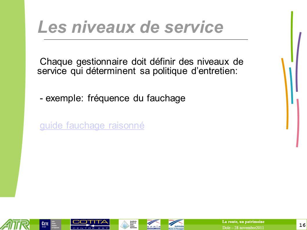 16 Les niveaux de service Chaque gestionnaire doit définir des niveaux de service qui déterminent sa politique dentretien: - exemple: fréquence du fau