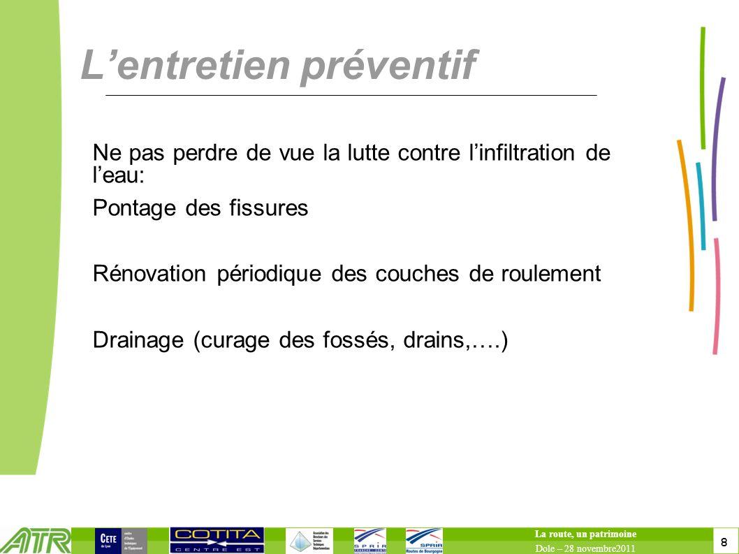 8 8 Lentretien préventif Ne pas perdre de vue la lutte contre linfiltration de leau: Pontage des fissures Rénovation périodique des couches de rouleme