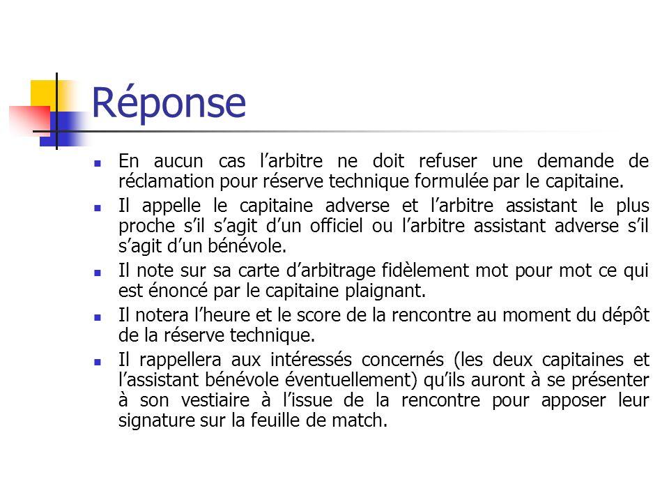 Question 2 Au cours dune rencontre de championnat de division dhonneur une réserve pour faute technique darbitrage est posée. Que doit faire larbitre?