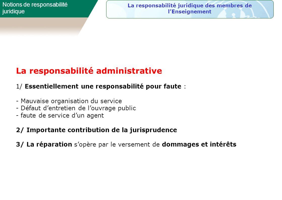 La responsabilité administrative 1/ Essentiellement une responsabilité pour faute : - Mauvaise organisation du service - Défaut dentretien de louvrage